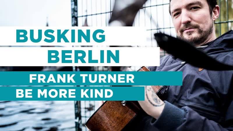 Frank Turner Be More Kind BUSKING BERLIN 1 OFFSHORE Live Session