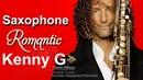 Saxophone Romantic Best Saxophone Songs Kenny G Nhạc Hòa Tấu Saxophone Tiếng Anh Bất Hủ