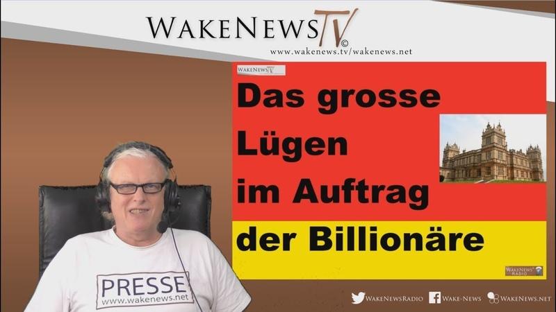 Das grosse Lügen im Auftrag der Billionäre - Wake News Radio/TV 20190502