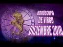 VIRGO DICIEMBRE 2018 Horóscopo: Salud, Amor, Dinero y trabajo.