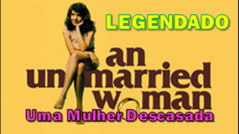An Unmarried Woman ou Uma Mulher Descasada (1978) de Paul Mazursky - LEGENDADO