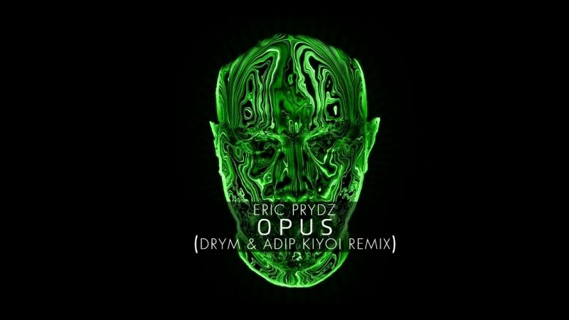 Eric Prydz - Opus (DRYM Adip Kiyoi Remix)