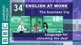 Clinching the deal - 34 - English at Work has the language for when you need to finish a deal
