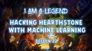 I am a legend: Hacking Hearthstone with machine learning - Defcon 22