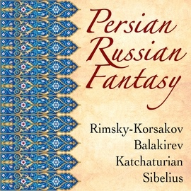 Various Artists альбом Persian-Russian Fantasy: Rimsky-Korsakov, Balakirev, Katchaturian, Sibelius
