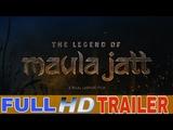 The Legend Of Maula Jatt Full HD Trailer (2019) Pakistani Movie