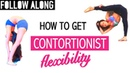 How To Get Extreme Flexibiliy Contortionist Stretching