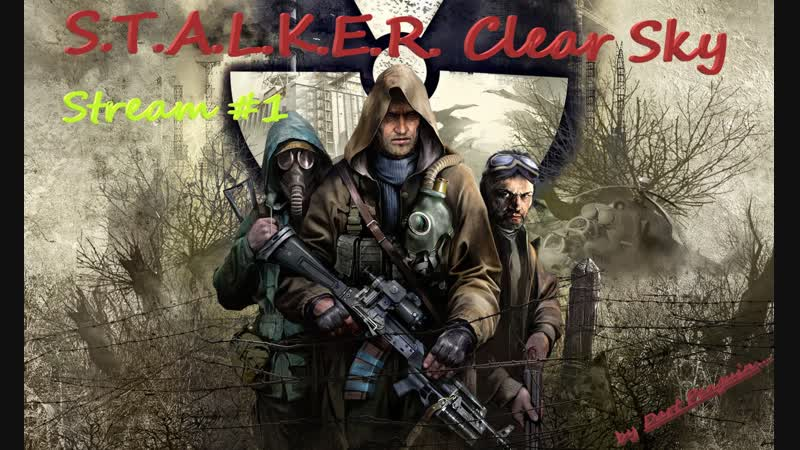 S.T.A.L.K.E.R. Clear Sky - Stream 1 Ну здравствуй, Зона. Давно не виделись...
