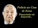 Polícia na casa de George Soros , o Patrocinador da Esquerda Mundial