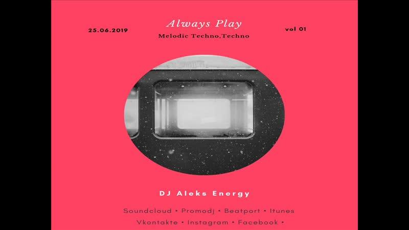 DJ Aleks Energy - Always Play ( Melodic Techno, Techno 2019 )