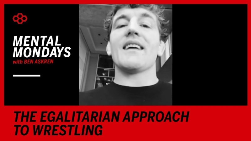 Mental Mondays with Ben Askren The Egalitarian Approach to Wrestling