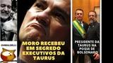 MORO RECEBEU EM SEGREDO EXECUTIVOS DA TAURUS