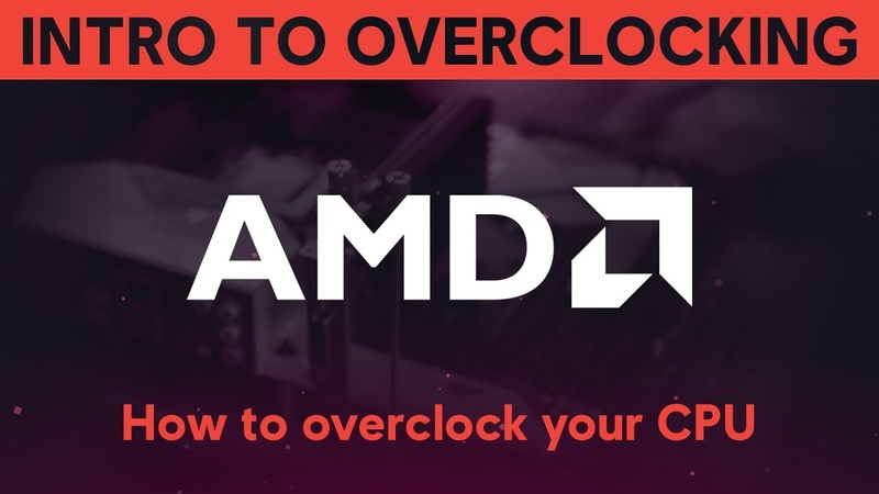 INTRODUCTION TO OVERCLOCKING: How to overclock your AMD CPU
