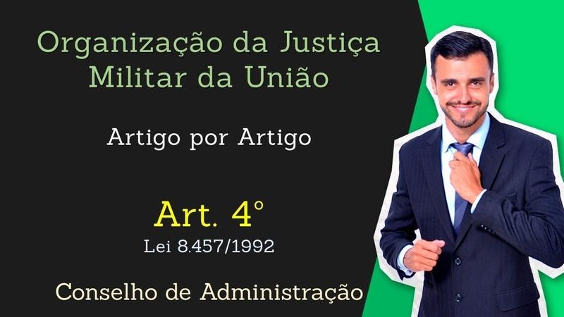 STM - Superior Tribunal Militar - Lei 8.457/92 - [Organização da Justiça Militar] Art. 4º