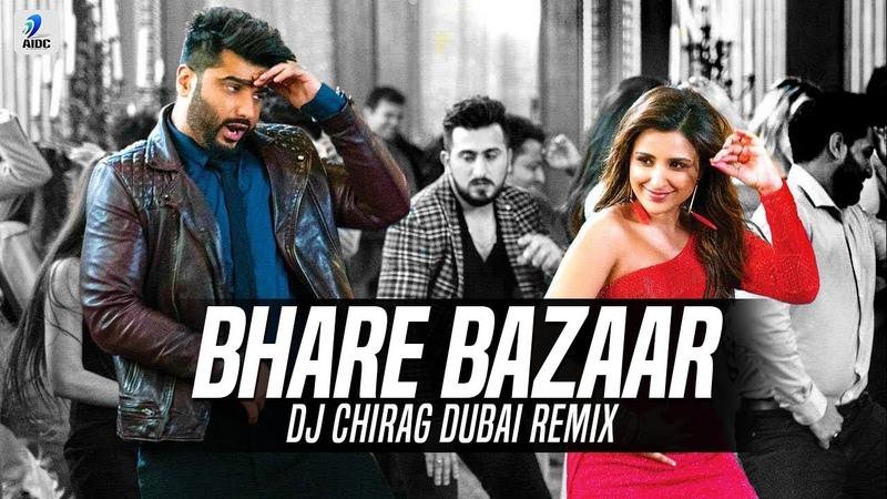 Bhare Bazaar (Remix) | DJ Chirag Dubai | Namaste England | Arjun Kapoor | Parineeti Chopra | Badshah