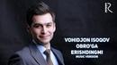 Vohidjon Isoqov - Obro'ga erishdingmi | Вохиджон Исоков - Обруга эришдингми (music version)