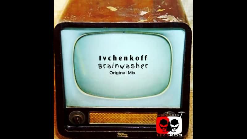 Ivchenkoff - Brainwasher (Original Mix)