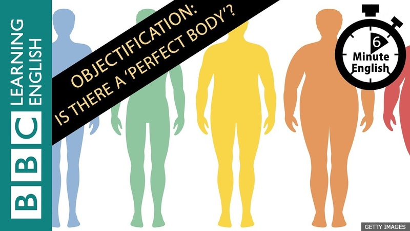 Objectification: Is there really a 'perfect body'? Listen to 6 Minute English