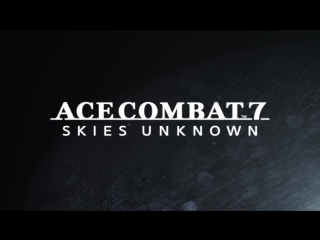 Ace Combat 7: Skies Unknown  трейлер с Gamescom 2018