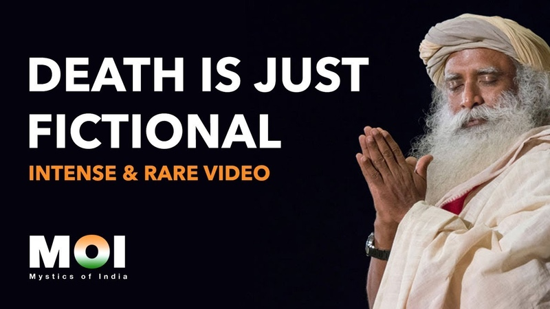 Sadhguru - There is No Death, Only Life | Intense Rare Video | Mystics of India | 2018