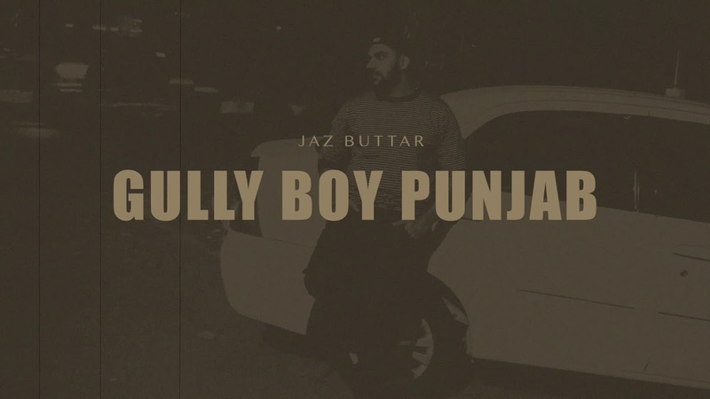 Gully Boy Punjab - Jaz Buttar | Punjabi Rap Song 2019