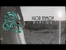 Igor Efimov - Dialog |Official Video|