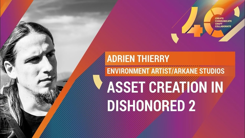 Asset Creation in Dishonored 2 Adrien Thierry, Arkane Studios