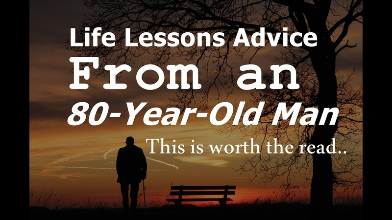 Life Lessons Advice from an 80-Year-Old Man | This is worth the read..