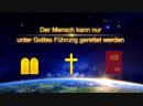 Kundgebungen Gottes Der Mensch kann nur unter Gottes Führung gerettet werden