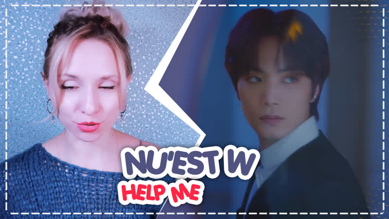 NU'EST W - HELP ME REACTION/РЕАКЦИЯ | KPOP ARI RANG