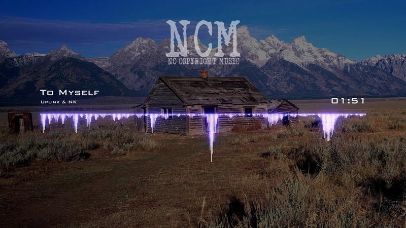 Uplink NK - To Myself [No Copyright Music]