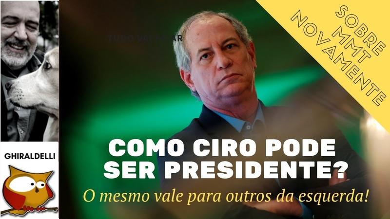 Como Ciro pode ser Presidente O mesmo vale para qualquer outro na esquerda!