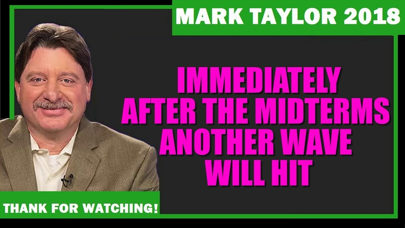 Mark Taylor (November 08 2018) – IMMEDIATELY AFTER THE MIDTERMS ANOTHER WAVE WILL HIT