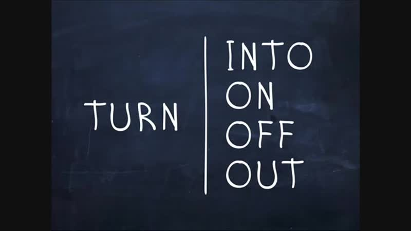 Turn into, Turn on, Turn off, Turn out.
