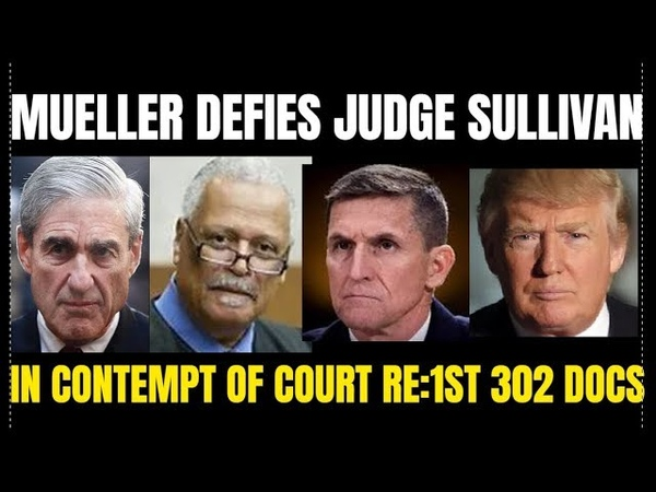 SHOCKING:Mueller Defies Judge Sullivan In Contempt by not turning over 1st 302 FBI Interview Docs