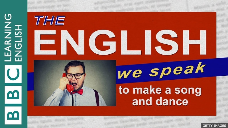 To make a song and dance (about something) - The English We Speak