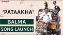 Pataakha Movie Song Launch Balma With Team   Sanya Malhotra   Radhika Madan