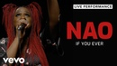NAO If You Ever Live Vevo Official Performance