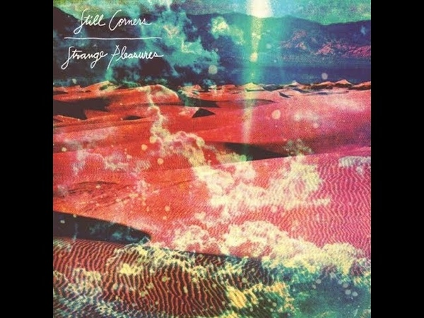Still Corners The Trip From Strange Pleasures