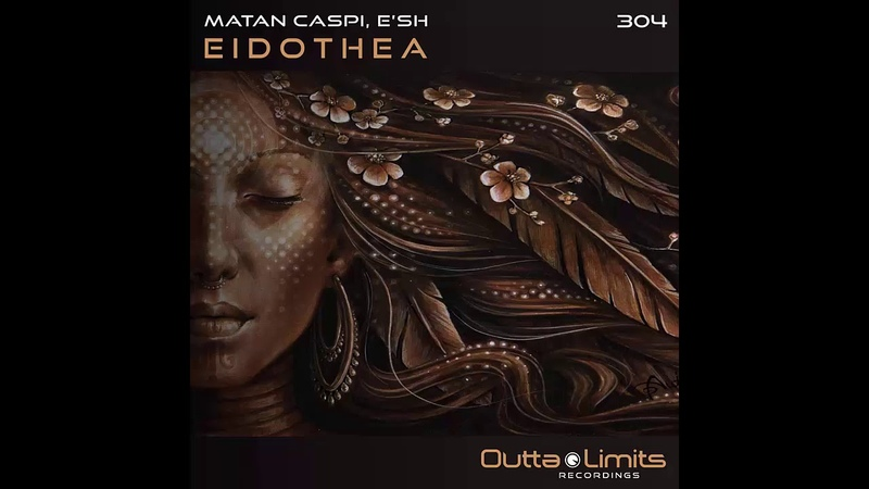 PREMIERE Matan Caspi, Esh - Eidothea (Original Mix) [Outta Limits]
