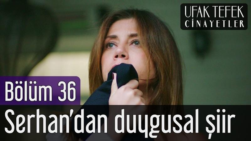 Ufak Tefek Cinayetler 36. Bölüm - Serhandan Duygusal Şiir