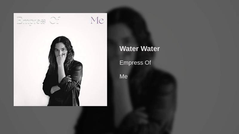 Empress Of - Water Water