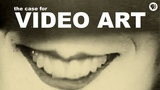 The Case for Video Art