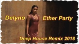 Delyno - Ether Party ( Deep House Remix 2018 )
