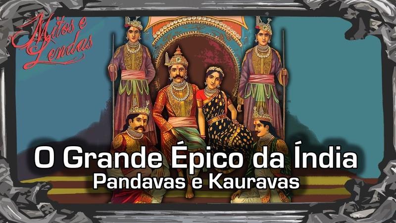 O Grande Épico da Índia Parte 2 Pandavas e Kauravas