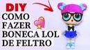 LOL Surprise Teacher's Pet Glitter - Passo a Passo Lol de Feltro - DIY Lol