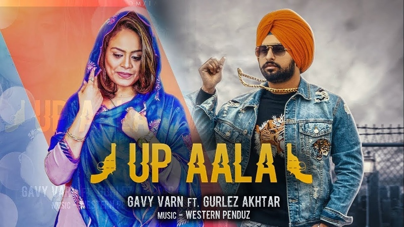 UP AALA Gurlez Akhtar Gavy Varn Westran Penduz Latest Punjabi Song 2019