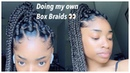 I DID MY OWN BOX BRAIDS FOR THE FIRST TIME