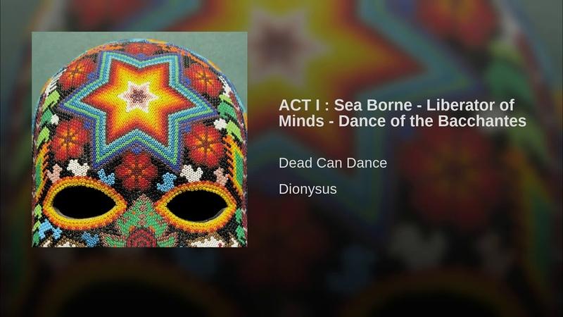 ACT I Sea Borne Liberator of Minds Dance of the Bacchantes