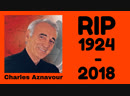 In Memory to Charles Aznavour She REST IN PEACE 22 May 1924 – 1 October 2018